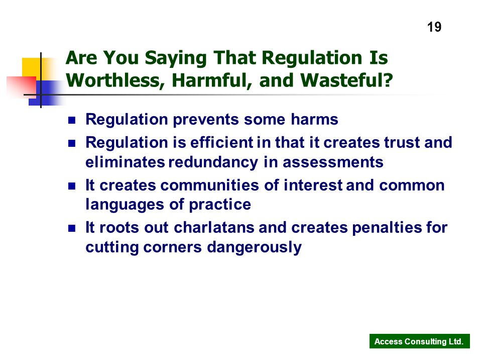 Access Consulting Ltd. 19 Are You Saying That Regulation Is Worthless, Harmful, and Wasteful.