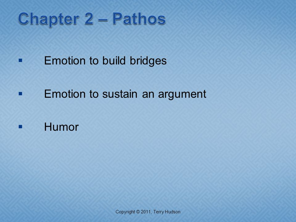  Emotion to build bridges  Emotion to sustain an argument  Humor Copyright © 2011, Terry Hudson