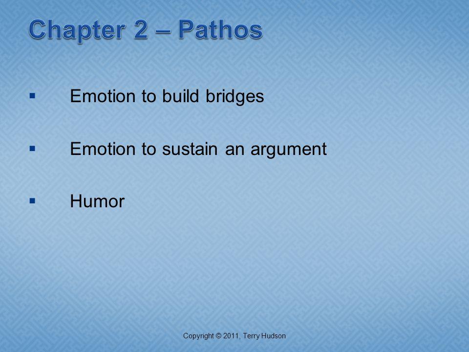  Emotion to build bridges  Emotion to sustain an argument  Humor Copyright © 2011, Terry Hudson