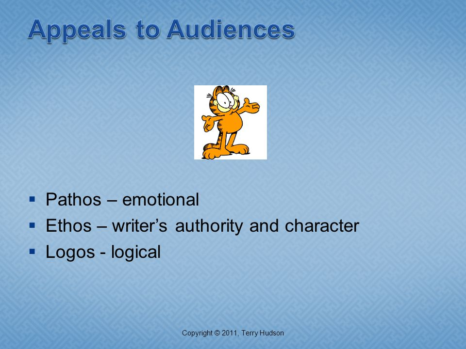  Pathos – emotional  Ethos – writer's authority and character  Logos - logical Copyright © 2011, Terry Hudson