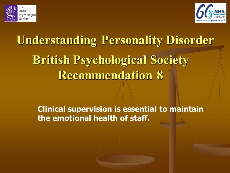 Understanding Personality Disorder British Psychological Society Recommendation 8 Clinical supervision is essential to maintain the emotional health of staff.