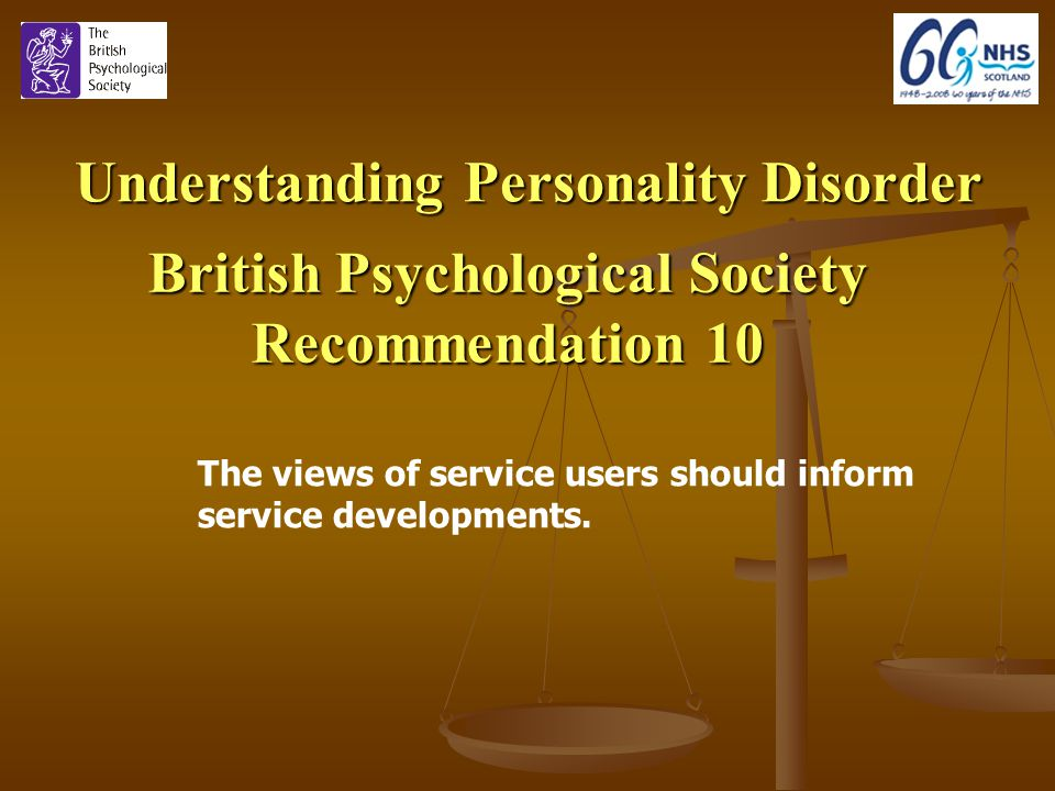 Understanding Personality Disorder British Psychological Society Recommendation 10 The views of service users should inform service developments.