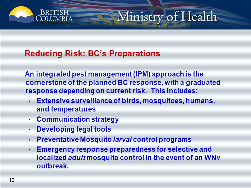 12 Reducing Risk: BC's Preparations An integrated pest management (IPM) approach is the cornerstone of the planned BC response, with a graduated response depending on current risk.