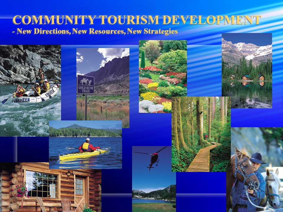 COMMUNITY TOURISM DEVELOPMENT - New Directions, New Resources, New Strategies