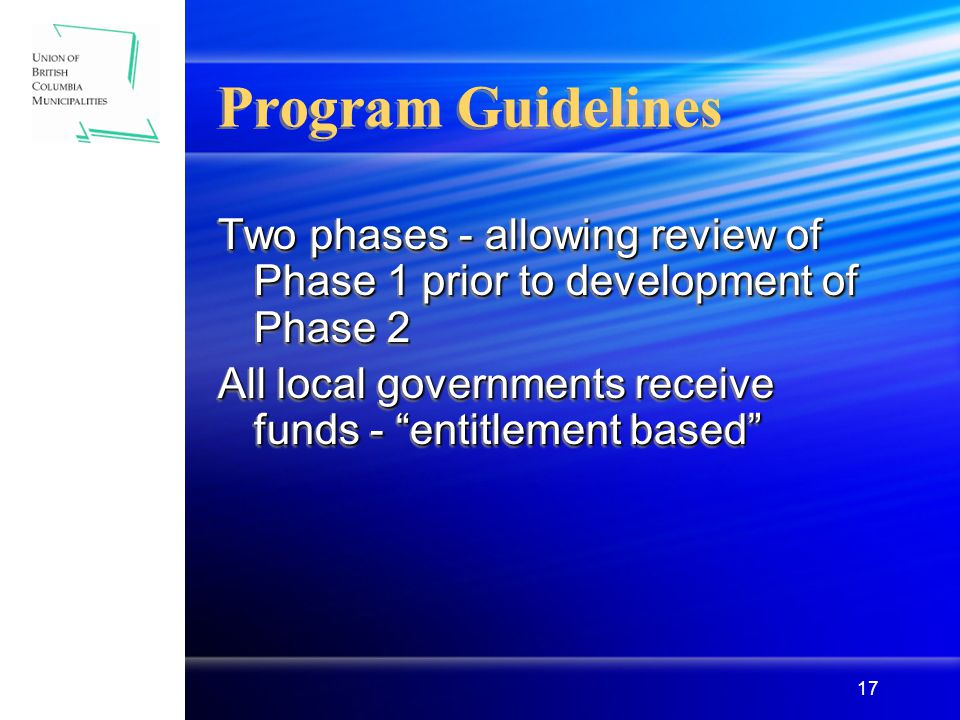17 Program Guidelines Two phases - allowing review of Phase 1 prior to development of Phase 2 All local governments receive funds - entitlement based Two phases - allowing review of Phase 1 prior to development of Phase 2 All local governments receive funds - entitlement based