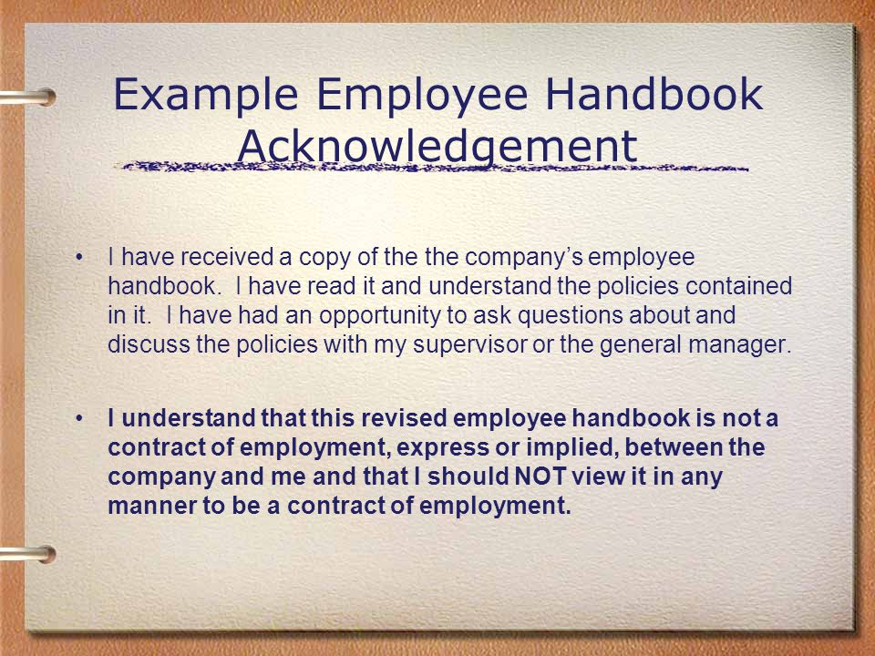 Example Employee Handbook Acknowledgement I have received a copy of the the company's employee handbook. I have read it and understand the policies co