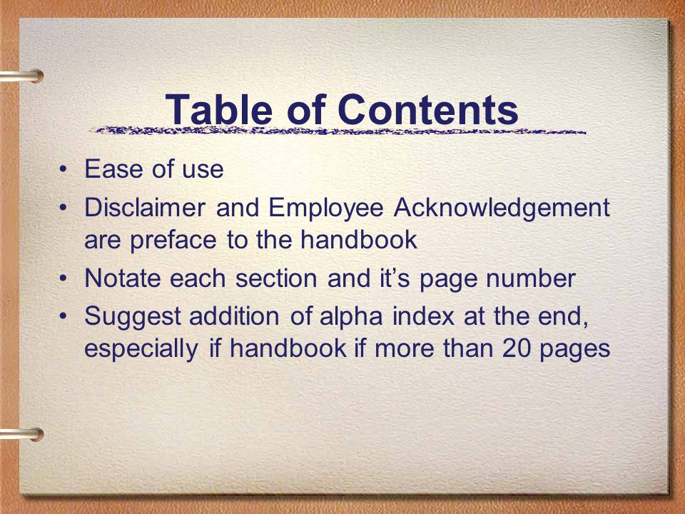 Table of Contents Ease of use Disclaimer and Employee Acknowledgement are preface to the handbook Notate each section and it's page number Suggest add