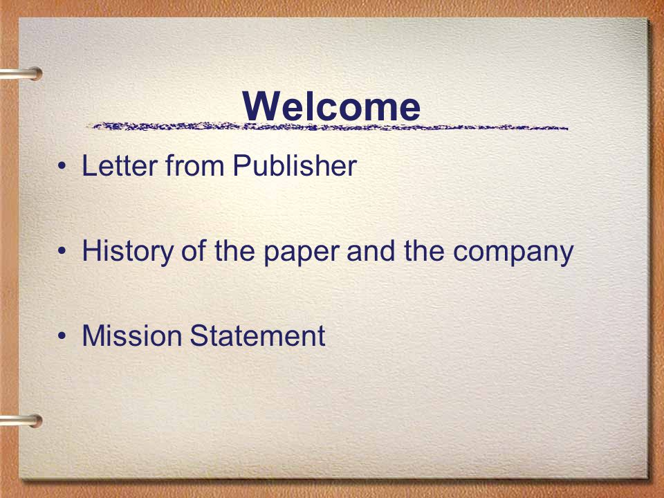 Welcome Letter from Publisher History of the paper and the company Mission Statement