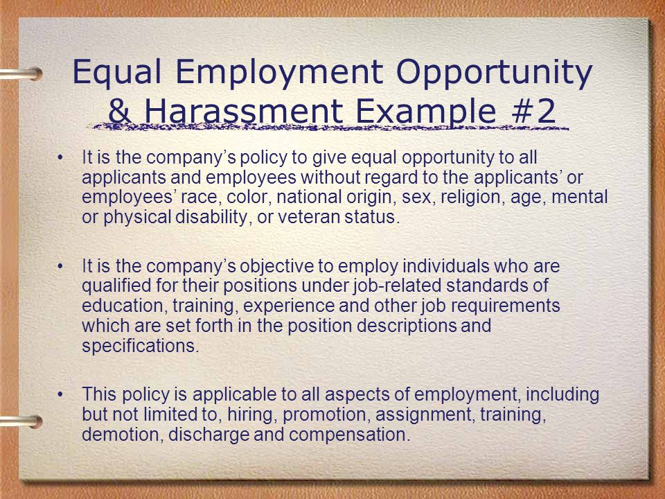 Equal Employment Opportunity & Harassment Example #2 It is the company's policy to give equal opportunity to all applicants and employees without rega