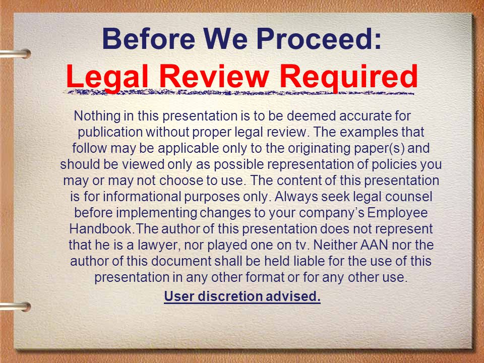 Before We Proceed: Legal Review Required Nothing in this presentation is to be deemed accurate for publication without proper legal review. The exampl