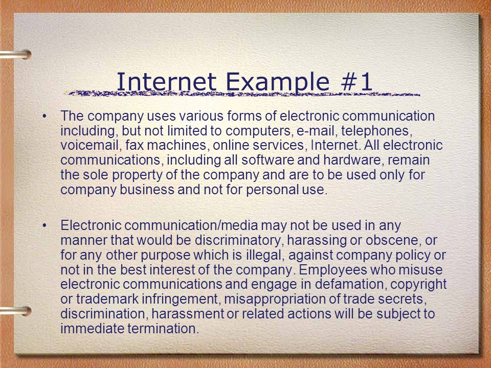 Internet Example #1 The company uses various forms of electronic communication including, but not limited to computers, e-mail, telephones, voicemail,