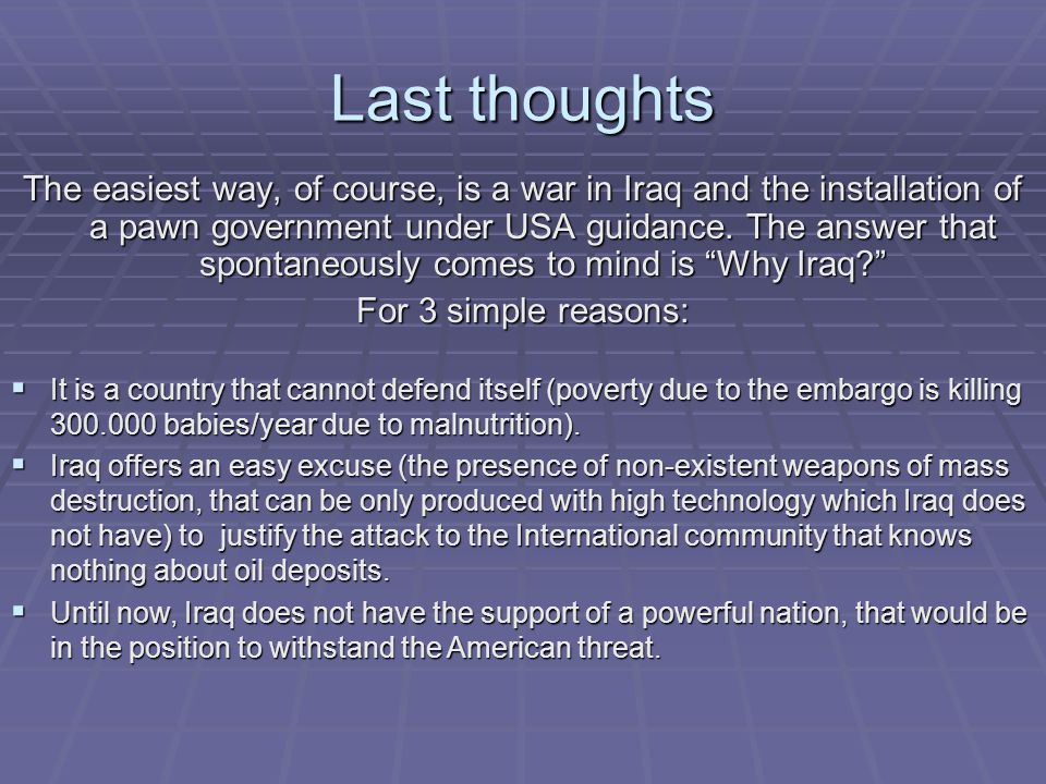 Last thoughts The easiest way, of course, is a war in Iraq and the installation of a pawn government under USA guidance. The answer that spontaneously
