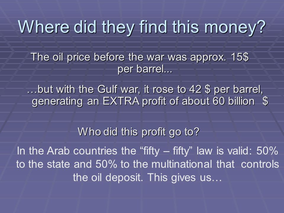 Where did they find this money. The oil price before the war was approx.