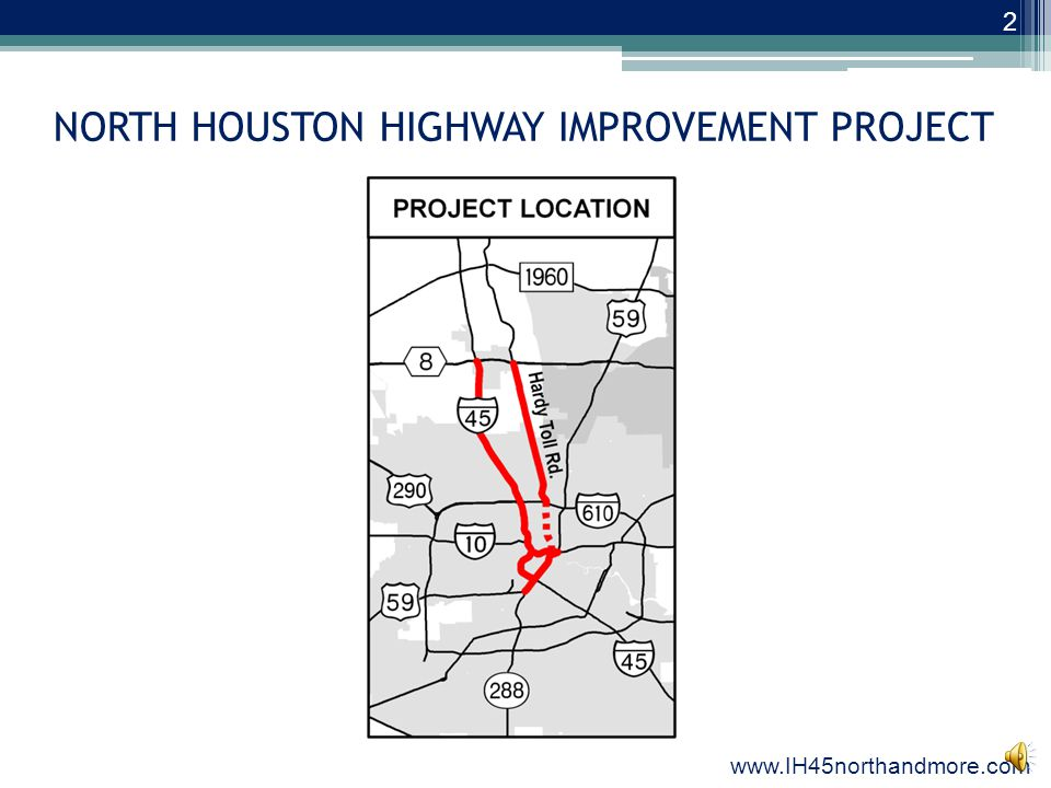 NORTH HOUSTON HIGHWAY IMPROVEMENT PROJECT Environmental Impact Statement and Preliminary Engineering Public Scoping Meeting Tuesday, November 15, 2011, Jefferson Davis High School Thursday, November 17, 2011, Aldine Senior High School www.IH45northandmore.com