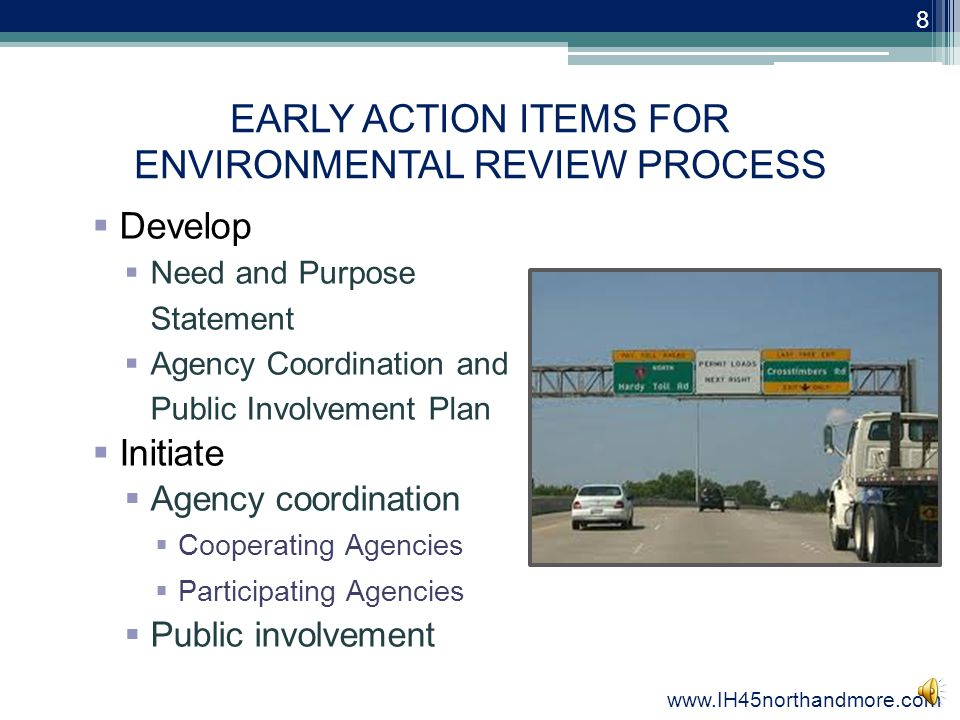 STUDY ACTIVITIES  Environmental Impact Statement (EIS)  Multiple alternatives including the no-build alternative  Natural, built and social environment analysis  Preliminary engineering  Recommended alternative determined 7 www.IH45northandmore.com