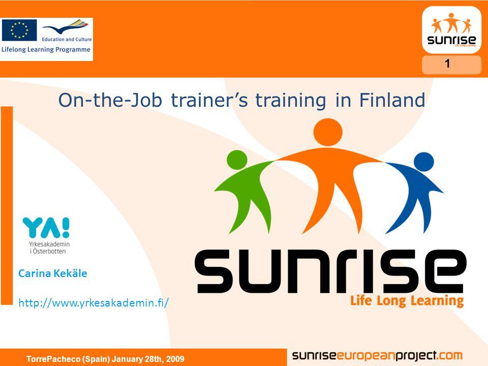 On-the-Job trainer's training in Finland Carina Kekäle http://www.yrkesakademin.fi/ 1 TorrePacheco (Spain) January 28th, 2009
