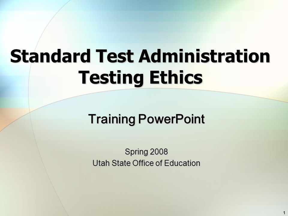 1 Standard Test Administration Testing Ethics Training PowerPoint Spring 2008 Utah State Office of Education
