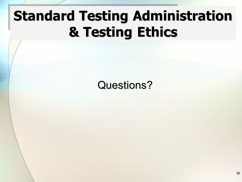 38 Standard Testing Administration & Testing Ethics Questions