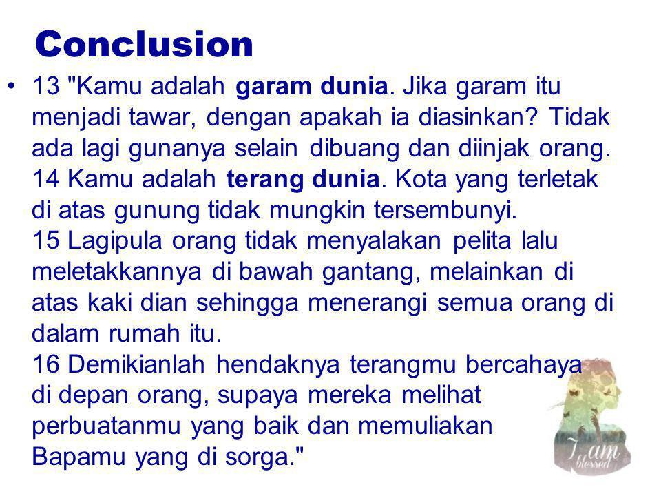Conclusion 13 Kamu adalah garam dunia. Jika garam itu menjadi tawar, dengan apakah ia diasinkan.