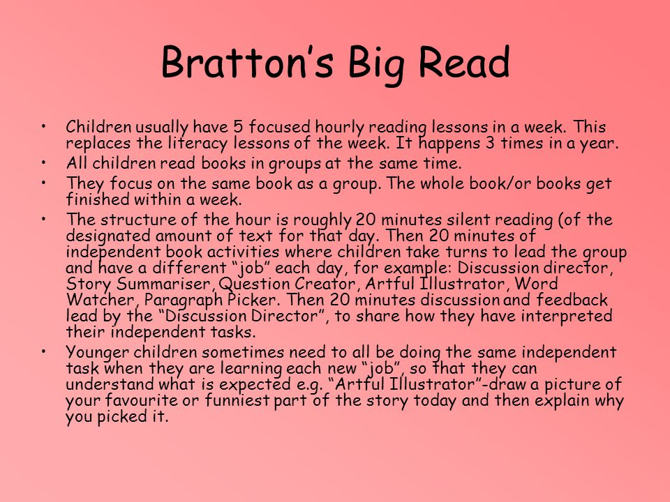 Bratton's Big Read Children usually have 5 focused hourly reading lessons in a week. This replaces the literacy lessons of the week. It happens 3 time