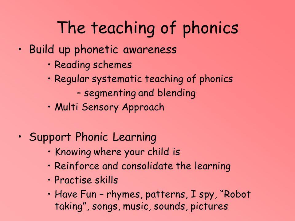 The teaching of phonics Build up phonetic awareness Reading schemes Regular systematic teaching of phonics – segmenting and blending Multi Sensory App