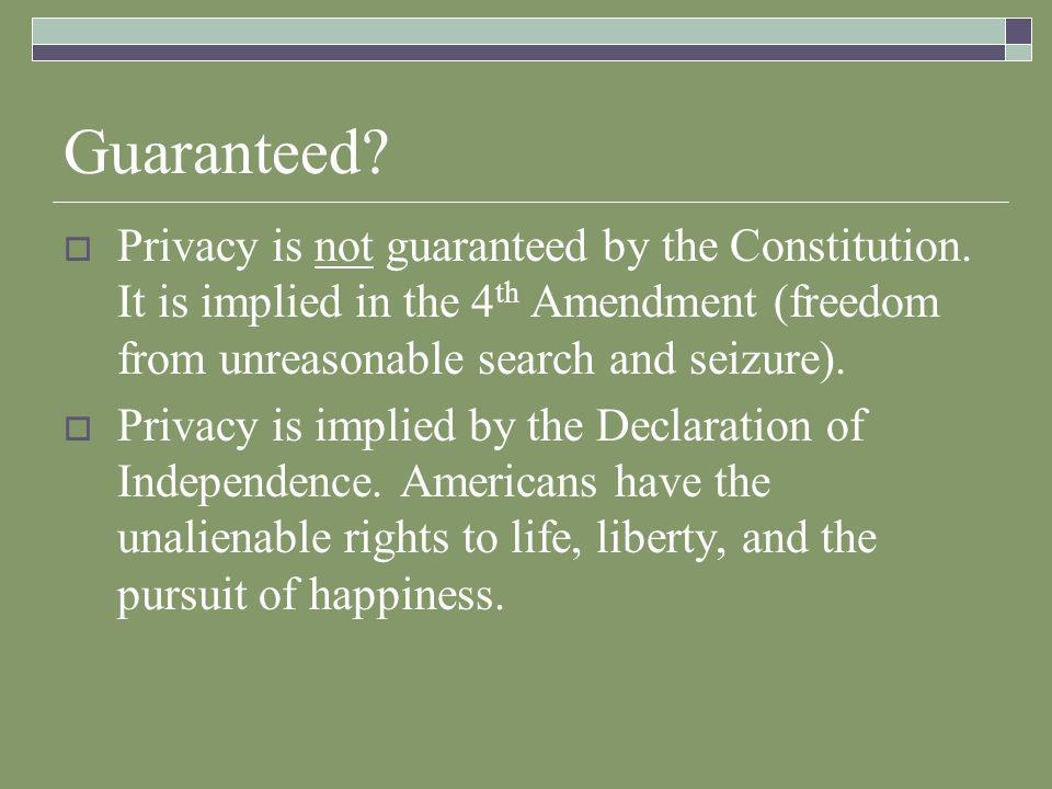 Guaranteed.  Privacy is not guaranteed by the Constitution.