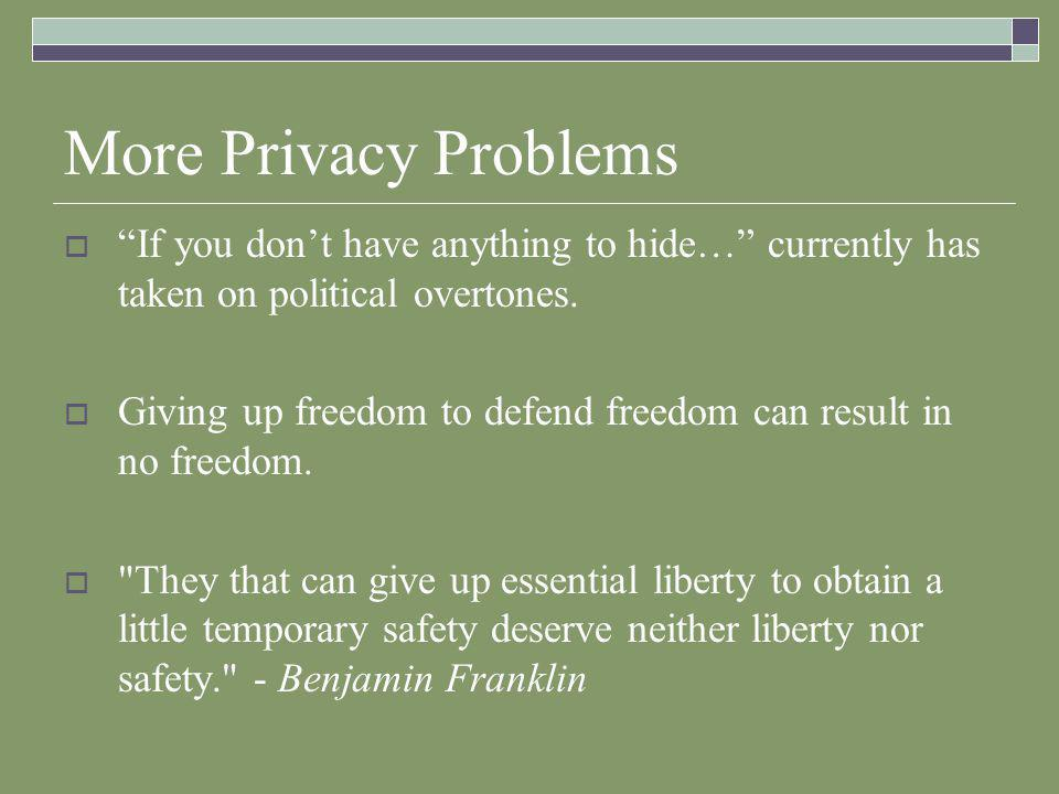 More Privacy Problems  If you don't have anything to hide… currently has taken on political overtones.
