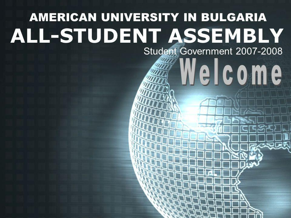 AMERICAN UNIVERSITY IN BULGARIA ALL-STUDENT ASSEMBLY Student Government 2007-2008
