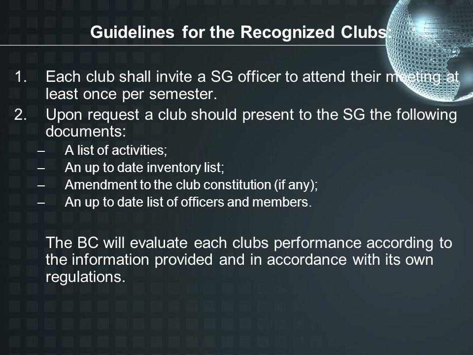 Guidelines for the Recognized Clubs: 1.Each club shall invite a SG officer to attend their meeting at least once per semester. 2.Upon request a club s
