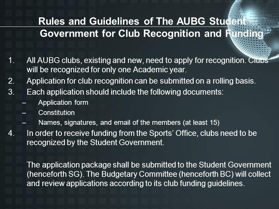 Rules and Guidelines of The AUBG Student Government for Club Recognition and Funding 1.All AUBG clubs, existing and new, need to apply for recognition