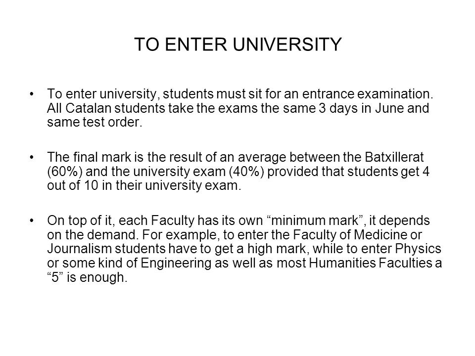 TO ENTER UNIVERSITY To enter university, students must sit for an entrance examination.