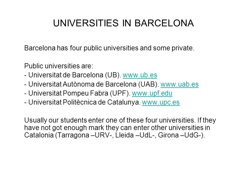 UNIVERSITIES IN BARCELONA Barcelona has four public universities and some private.