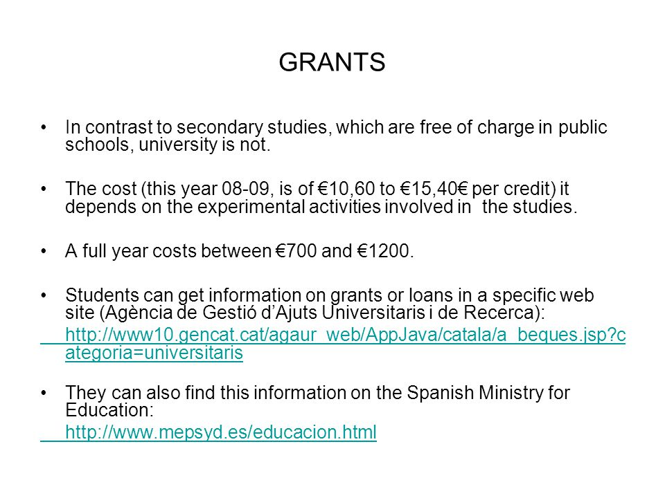 GRANTS In contrast to secondary studies, which are free of charge in public schools, university is not.