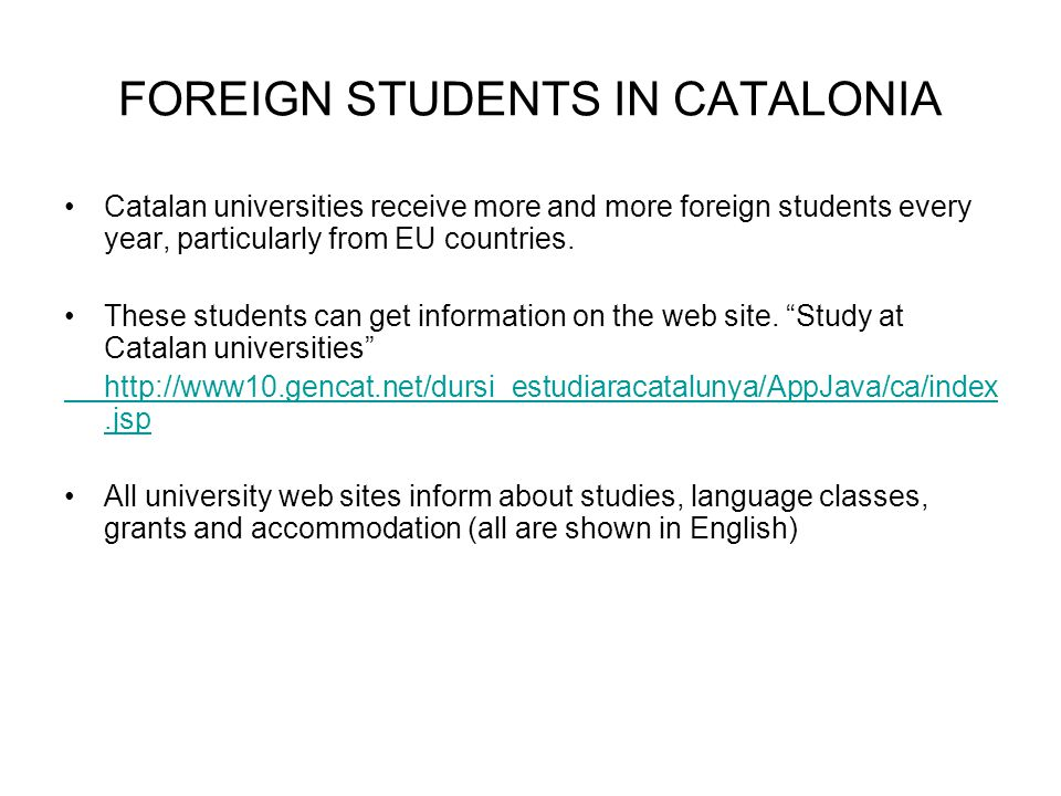 FOREIGN STUDENTS IN CATALONIA Catalan universities receive more and more foreign students every year, particularly from EU countries.