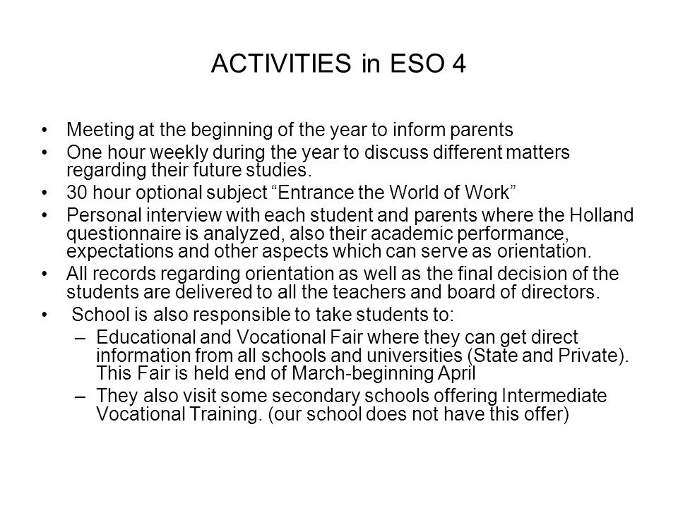 ACTIVITIES in ESO 4 Meeting at the beginning of the year to inform parents One hour weekly during the year to discuss different matters regarding their future studies.