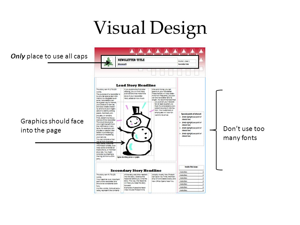 Visual Design Graphics should face into the page Don't use too many fonts Only place to use all caps