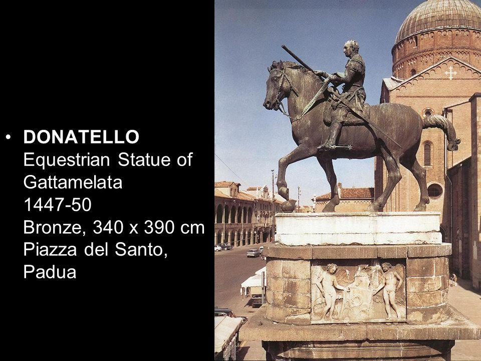 DONATELLO Equestrian Statue of Gattamelata 1447-50 Bronze, 340 x 390 cm Piazza del Santo, Padua