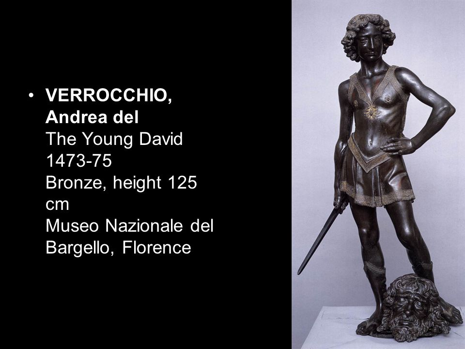 VERROCCHIO, Andrea del The Young David 1473-75 Bronze, height 125 cm Museo Nazionale del Bargello, Florence