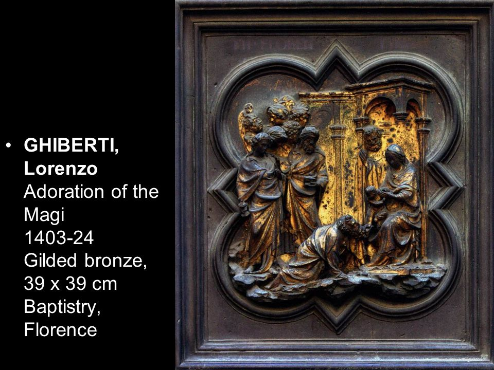 GHIBERTI, Lorenzo Adoration of the Magi 1403-24 Gilded bronze, 39 x 39 cm Baptistry, Florence