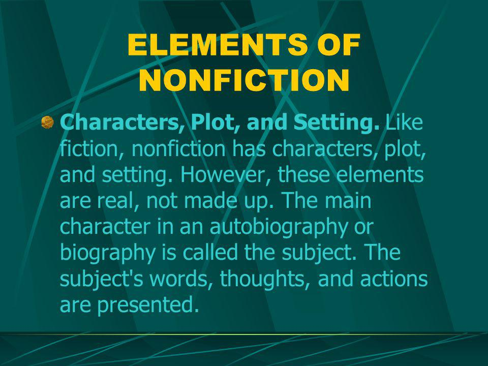 ELEMENTS OF NONFICTION Characters, Plot, and Setting.