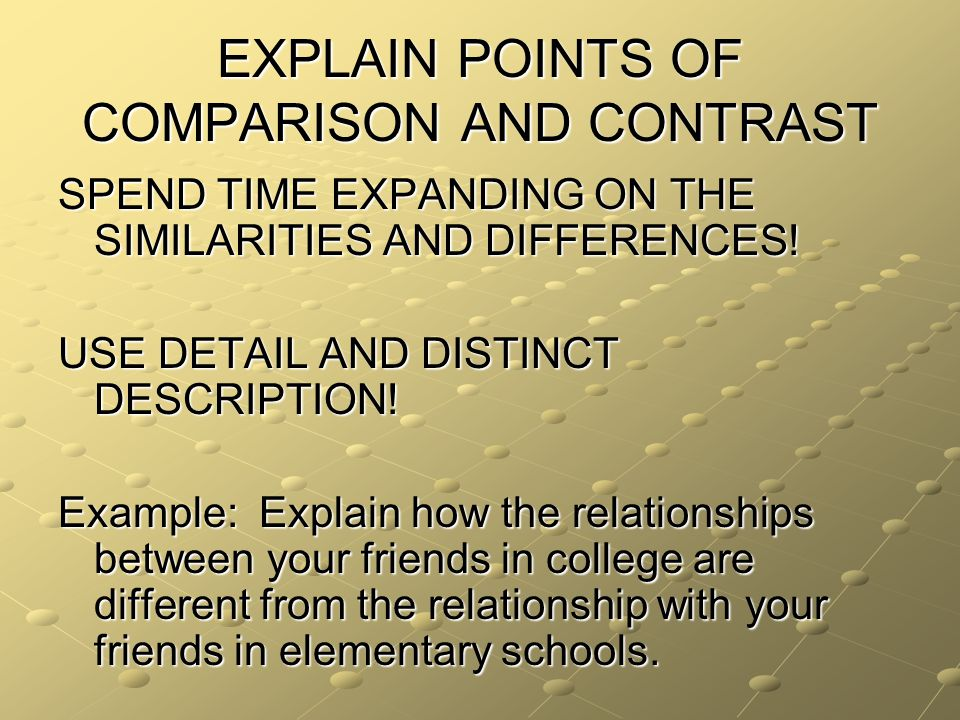 EXPLAIN POINTS OF COMPARISON AND CONTRAST SPEND TIME EXPANDING ON THE SIMILARITIES AND DIFFERENCES.