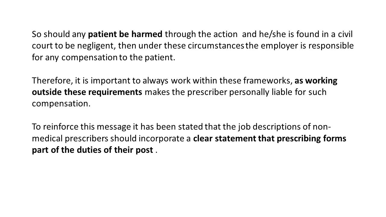 So should any patient be harmed through the action and he/she is found in a civil court to be negligent, then under these circumstances the employer is responsible for any compensation to the patient.