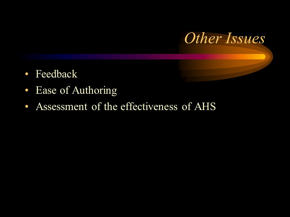 Other Issues Feedback Ease of Authoring Assessment of the effectiveness of AHS