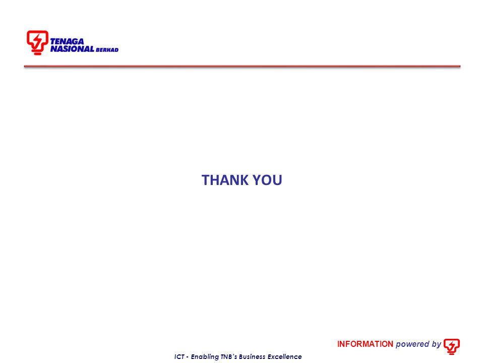 INFORMATION powered by ICT - Enabling TNB's Business Excellence THANK YOU