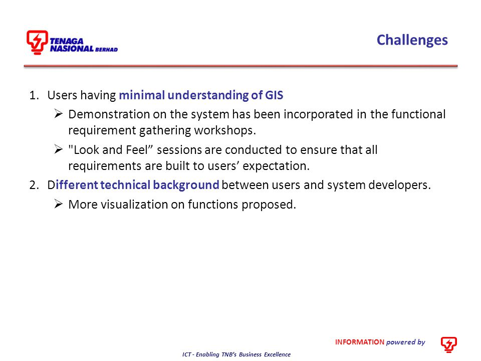 INFORMATION powered by ICT - Enabling TNB's Business Excellence Challenges 1.Users having minimal understanding of GIS  Demonstration on the system h