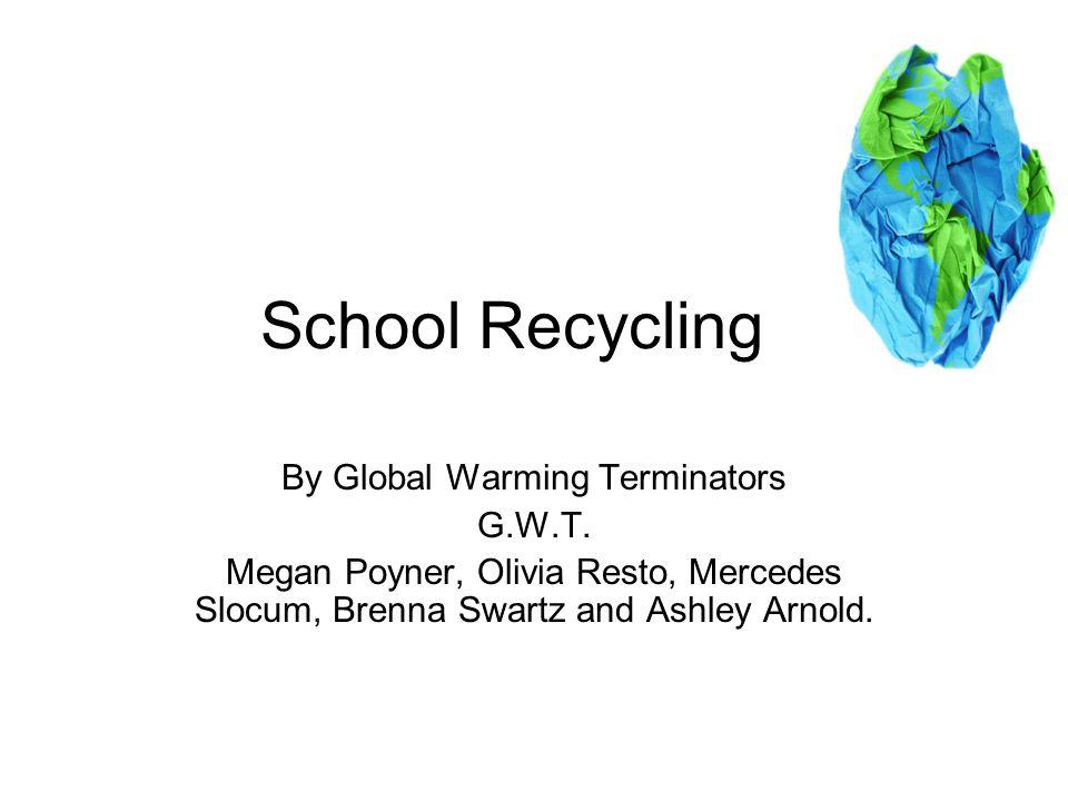 School Recycling By Global Warming Terminators G.W.T.