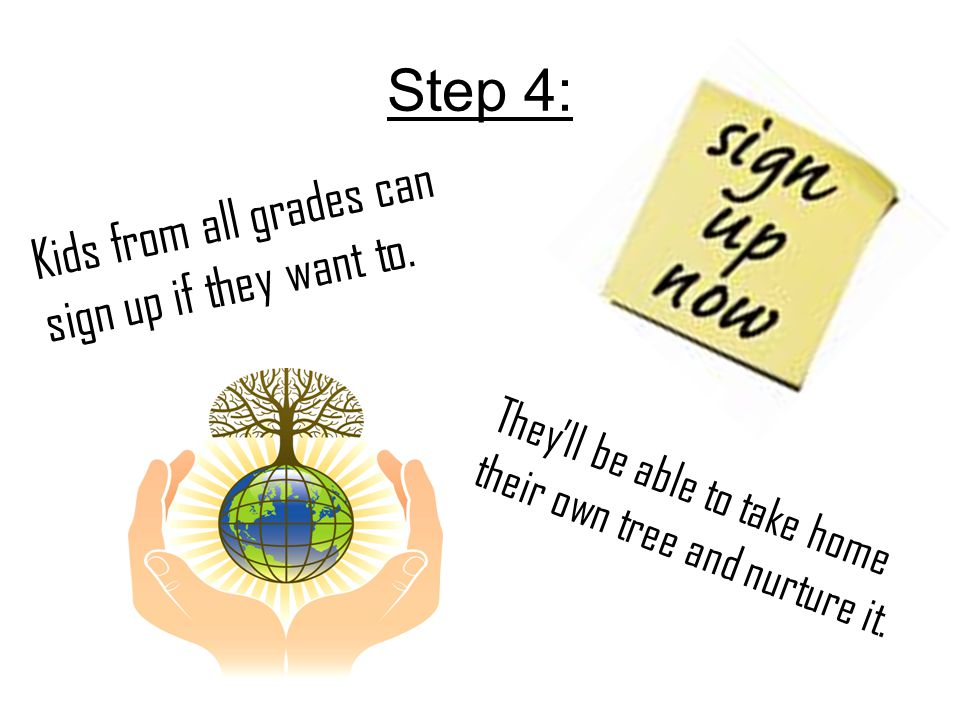 Step 4: Kids from all grades can sign up if they want to. They'll be able to take home their own tree and nurture it.