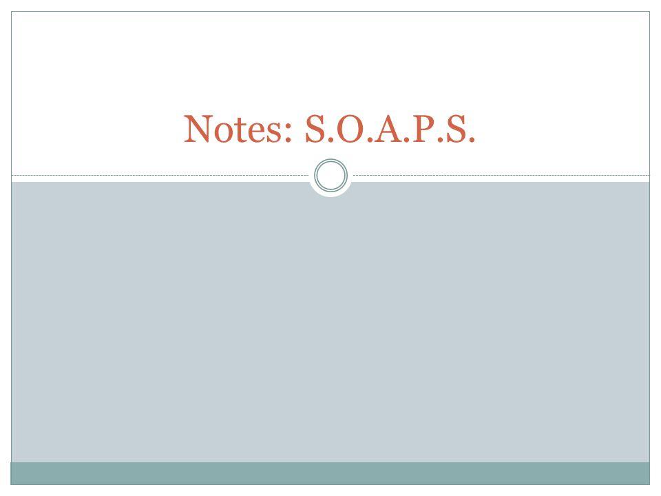 Notes: S.O.A.P.S.