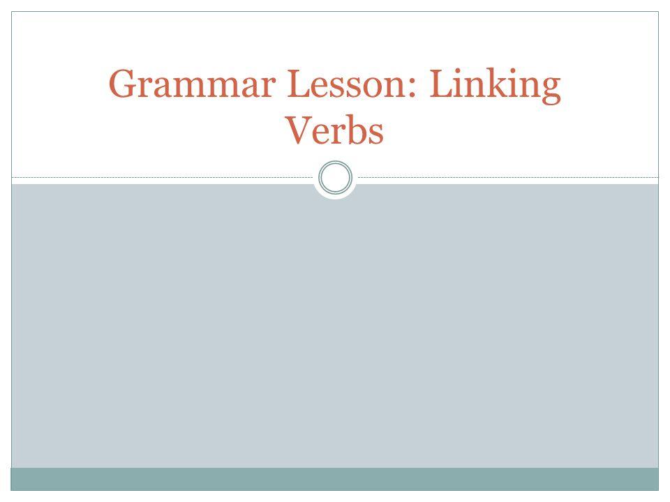 Grammar Lesson: Linking Verbs