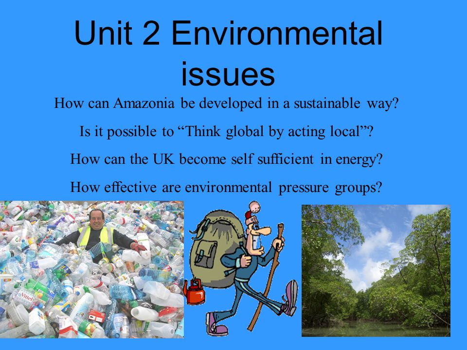 Unit 2 Environmental issues How can Amazonia be developed in a sustainable way.
